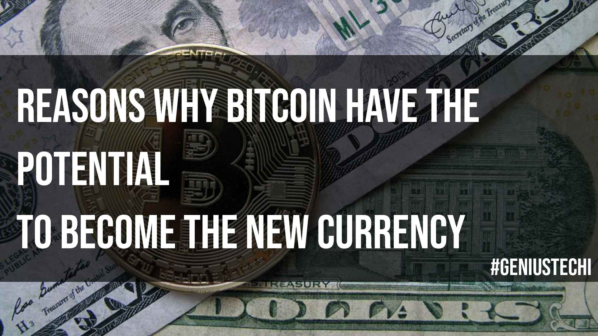 Reasons Why Bitcoin Have the Potential to Become the New Currency