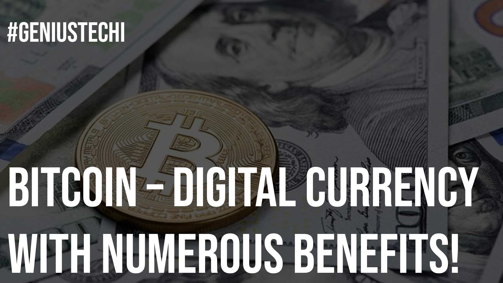Bitcoin – Digital Currency With Numerous Benefits