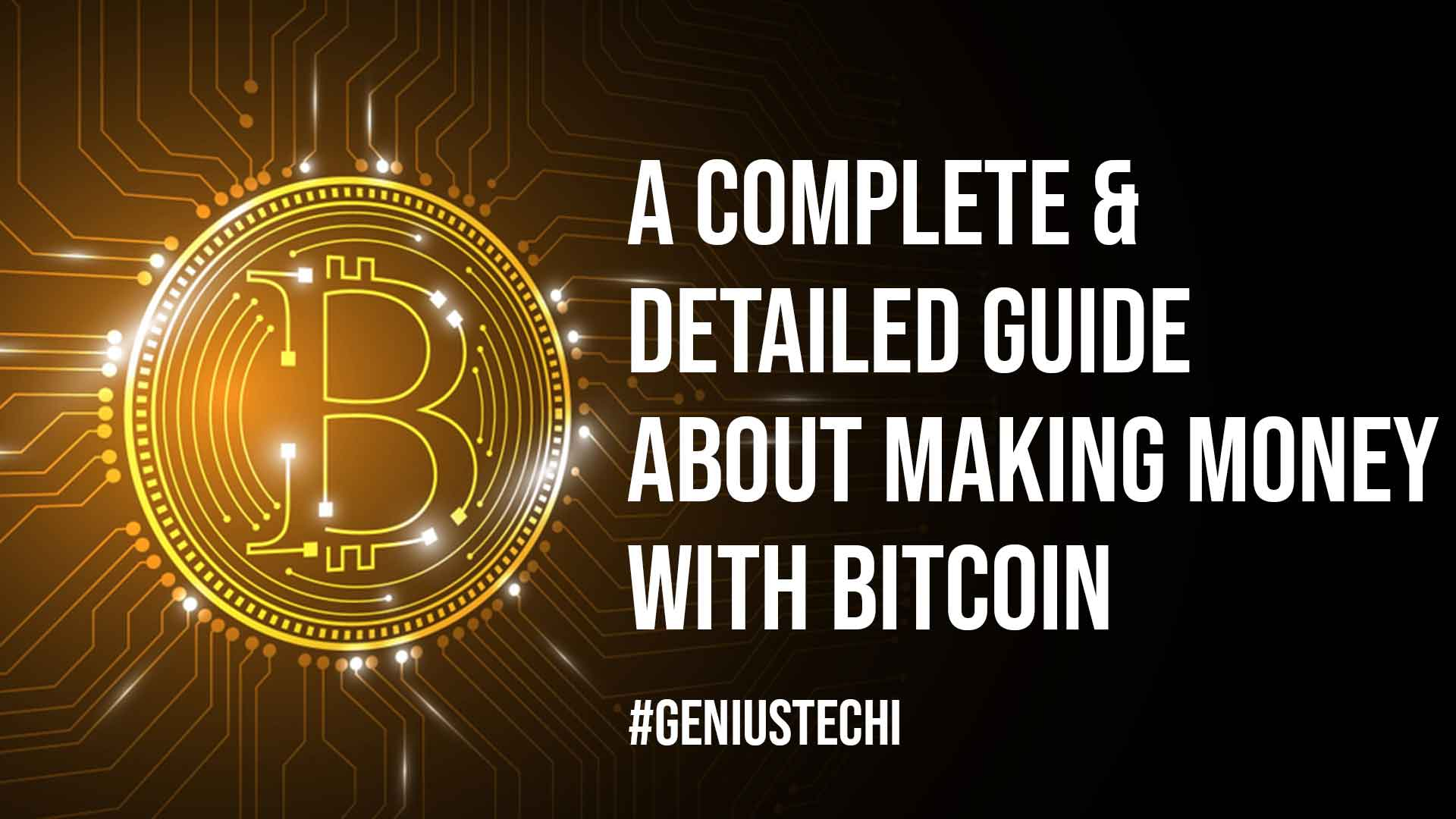 A Complete and Detailed Guide about Making Money with Bitcoin