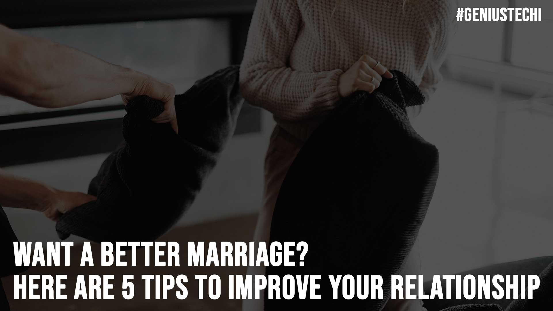Want A Better Marriage Here Are 5 Tips To Improve Your Relationship