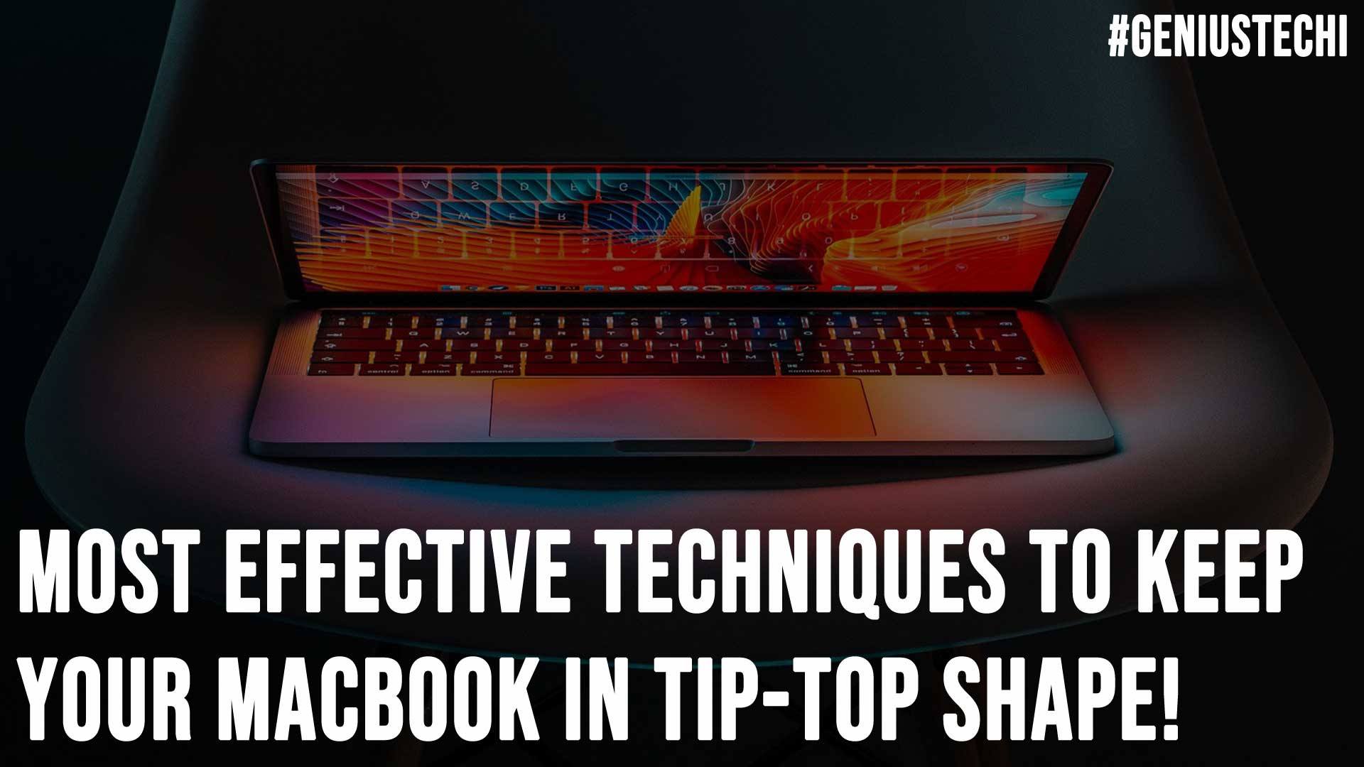 Most Effective Techniques to Keep Your MacBook in Tip Top Shape