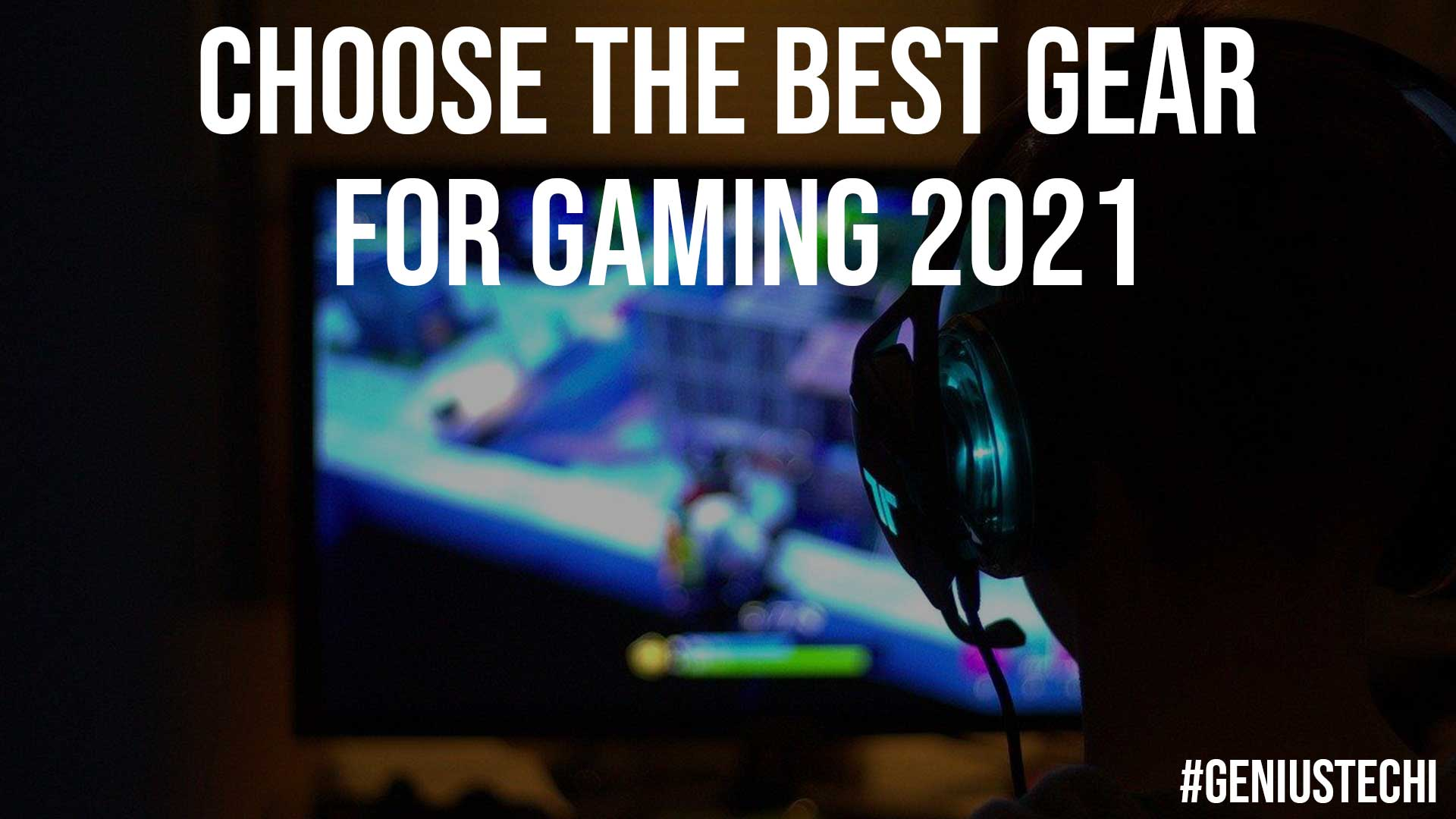 Choose The Best Gear For Gaming 2021