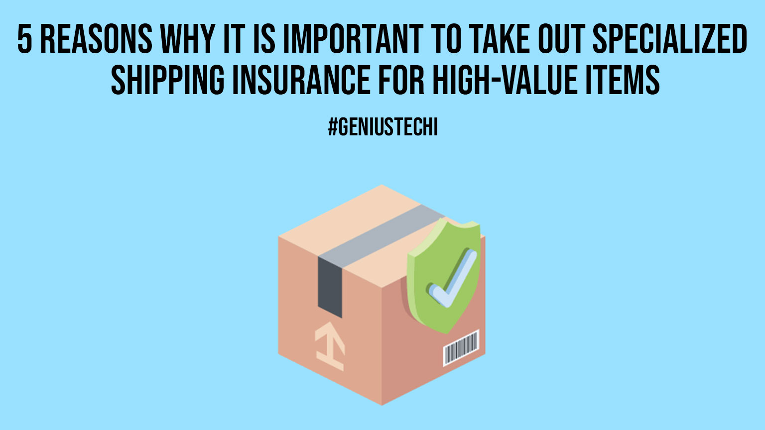 5 Reasons Why It Is Important to Take Out Specialized Shipping Insurance for High Value Items